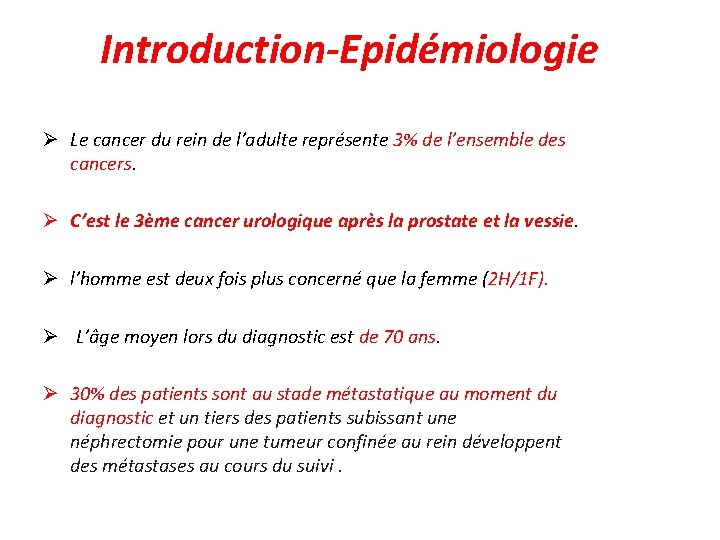 Introduction-Epidémiologie Le cancer du rein de l'adulte représente 3% de l'ensemble des cancers. C'est