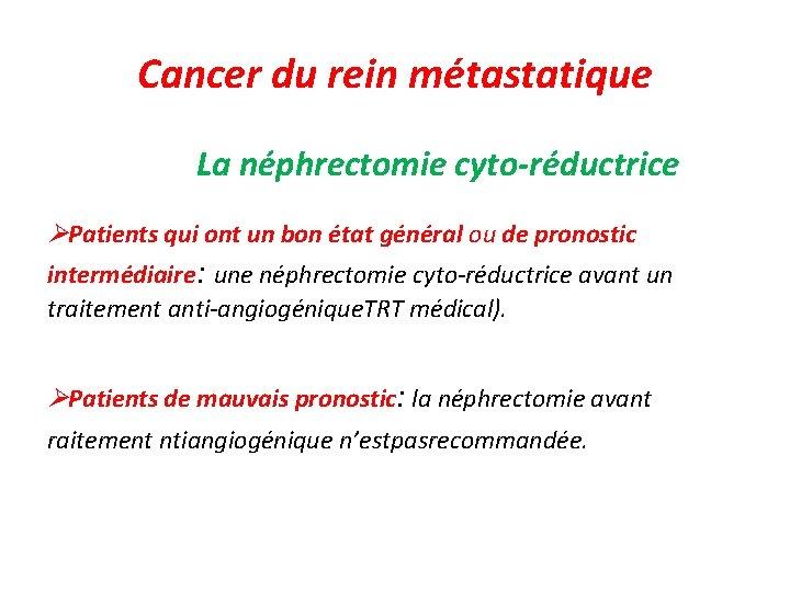 Cancer du rein métastatique La néphrectomie cyto-réductrice Patients qui ont un bon état général