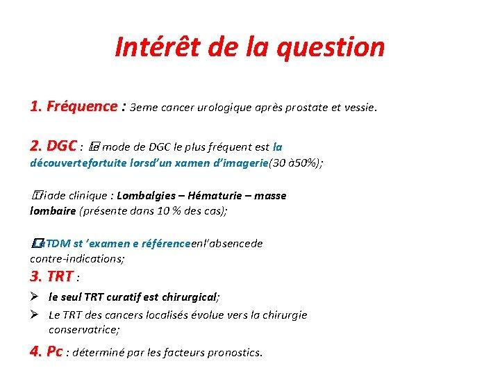 Intérêt de la question 1. Fréquence : 3 eme cancer urologique après prostate et