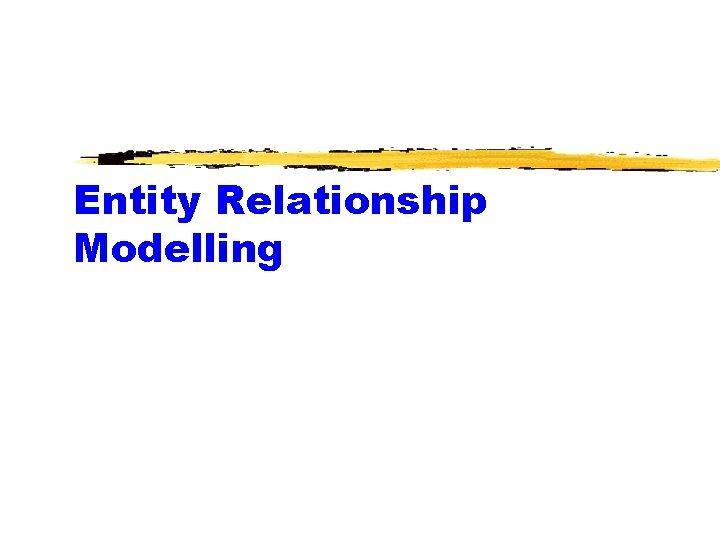 Entity Relationship Modelling