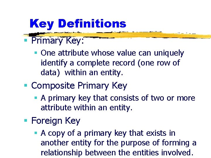 Key Definitions § Primary Key: § One attribute whose value can uniquely identify a