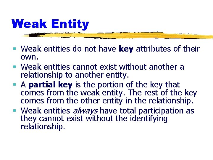Weak Entity § Weak entities do not have key attributes of their own. §