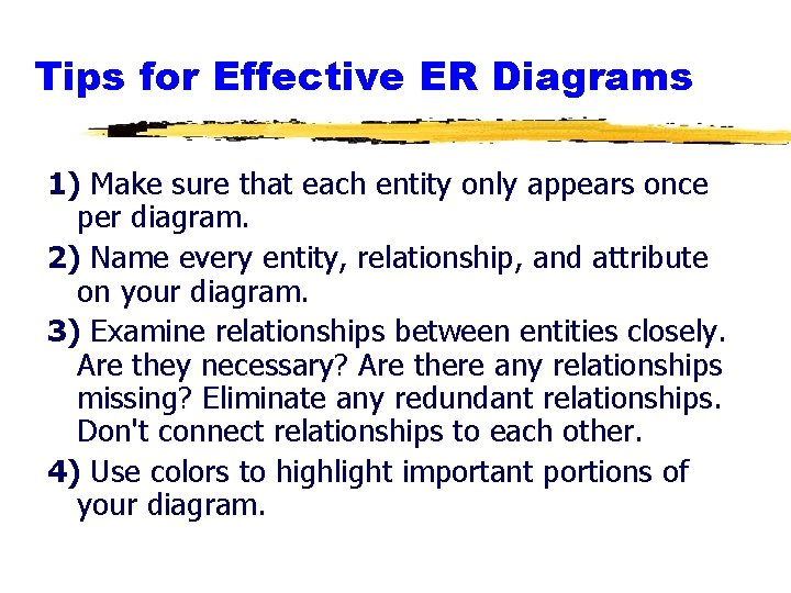 Tips for Effective ER Diagrams 1) Make sure that each entity only appears once