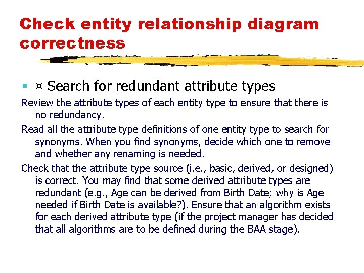 Check entity relationship diagram correctness § ¤ Search for redundant attribute types Review the