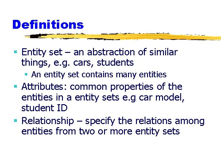 Definitions § Entity set – an abstraction of similar things, e. g. cars, students