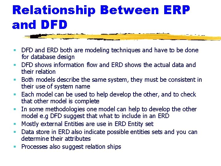 Relationship Between ERP and DFD § DFD and ERD both are modeling techniques and