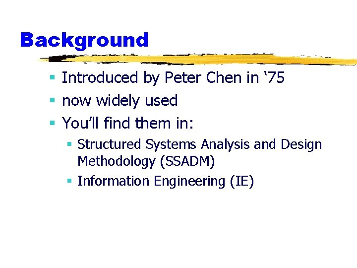 Background § Introduced by Peter Chen in ' 75 § now widely used §