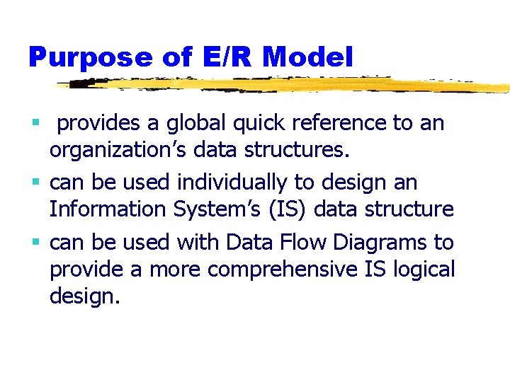 Purpose of E/R Model § provides a global quick reference to an organization's data