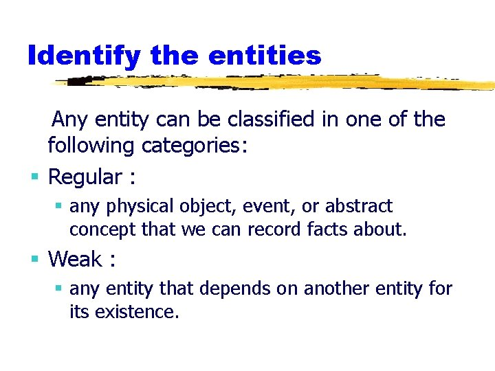 Identify the entities Any entity can be classified in one of the following categories: