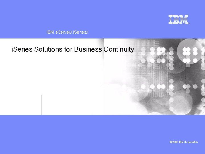 IBM e. Server. J ™ i. Series. J IBM i. Series ™ i. Series