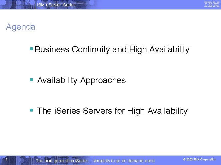 IBM e. Server i. Series Agenda § Business Continuity and High Availability § Availability