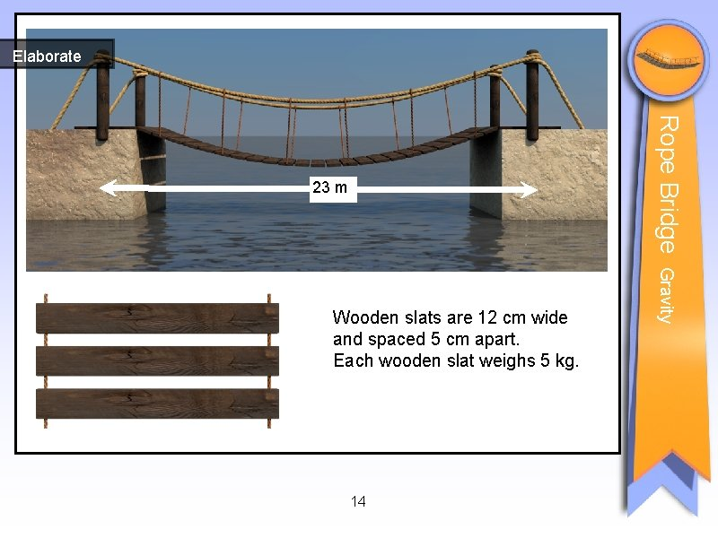 Elaborate Rope Bridge 23 m 14 Gravity Wooden slats are 12 cm wide and