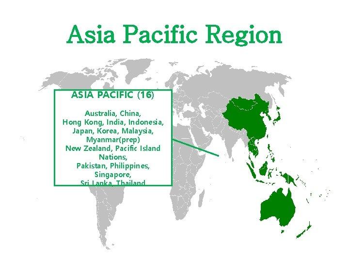 Asia Pacific Region ASIA PACIFIC (16) Australia, China, Hong Kong, India, Indonesia, Japan, Korea,