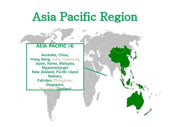 Asia Pacific Region ASIA PACIFIC (4) Australia, China, Hong Kong, India, Indonesia, Japan, Korea,