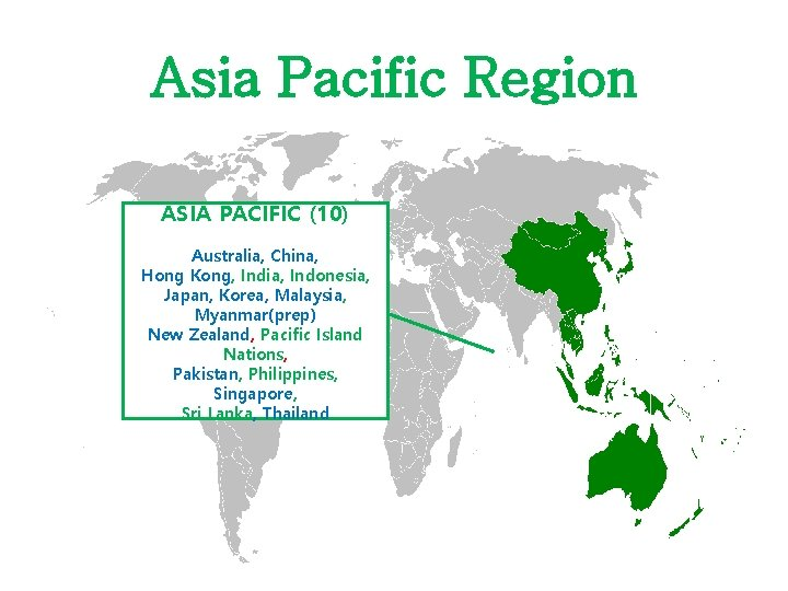 Asia Pacific Region ASIA PACIFIC (10) Australia, China, Hong Kong, India, Indonesia, Japan, Korea,