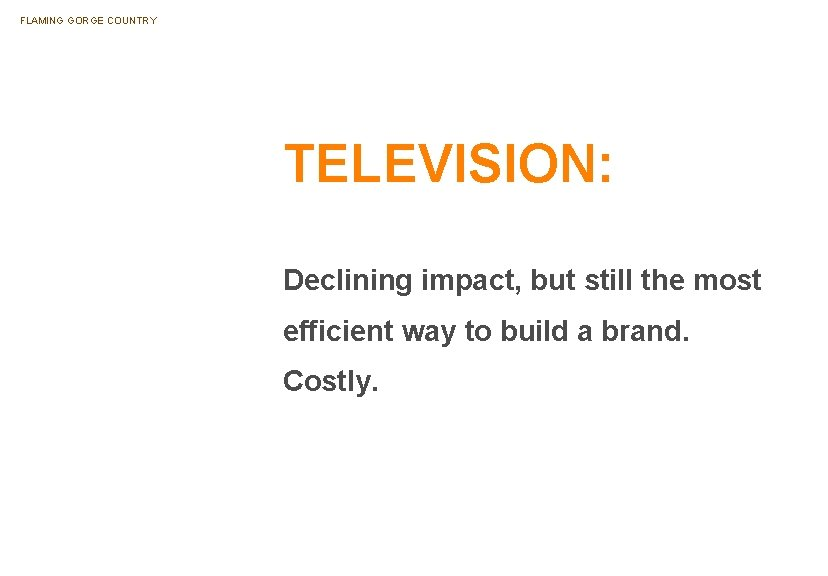 FLAMING GORGE COUNTRY TELEVISION: Declining impact, but still the most efficient way to build