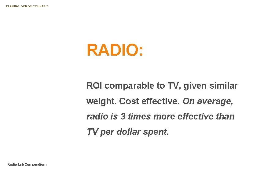 FLAMING GORGE COUNTRY RADIO: ROI comparable to TV, given similar weight. Cost effective. On