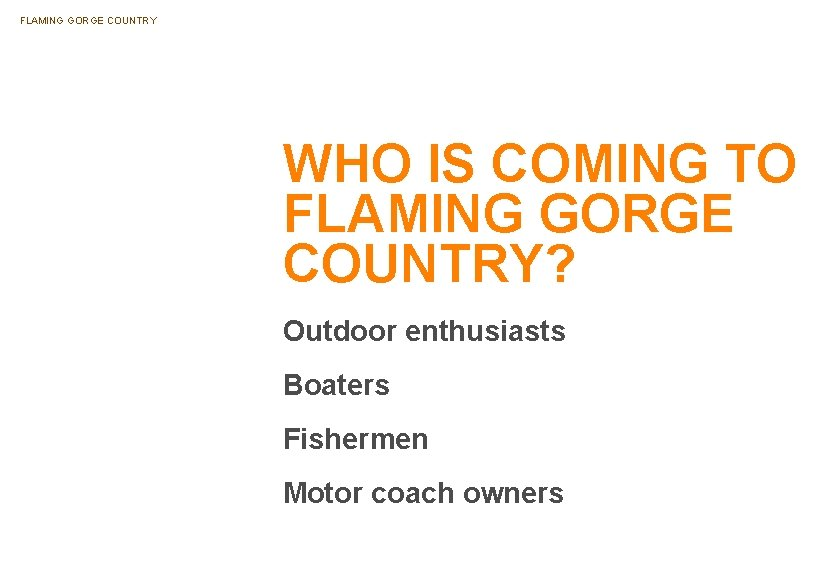 FLAMING GORGE COUNTRY WHO IS COMING TO FLAMING GORGE COUNTRY? Outdoor enthusiasts Boaters Fishermen