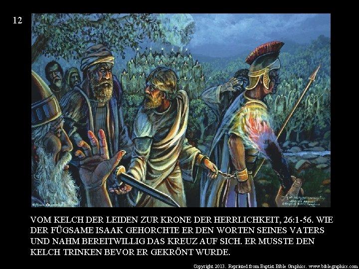 12 VOM KELCH DER LEIDEN ZUR KRONE DER HERRLICHKEIT, 26: 1 -56. WIE DER