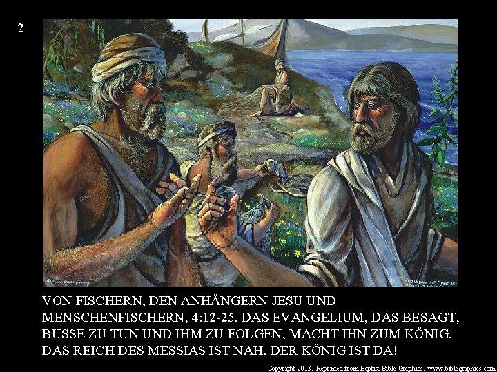 2 VON FISCHERN, DEN ANHÄNGERN JESU UND MENSCHENFISCHERN, 4: 12 -25. DAS EVANGELIUM, DAS