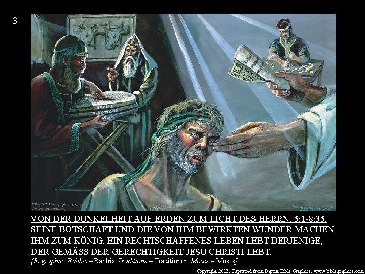 3 VON DER DUNKELHEIT AUF ERDEN ZUM LICHT DES HERRN, 5: 1 -8: 35.