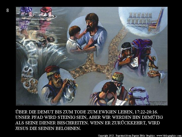8 ÜBER DIE DEMUT BIS ZUM TODE ZUM EWIGEN LEBEN, 17: 22 -20: 16.