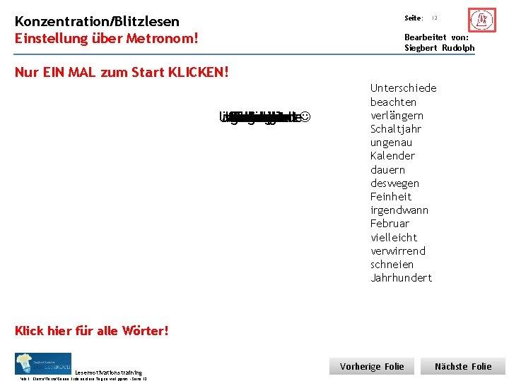 Übungsart: Konzentration/Blitzlesen Seite: Einstellung über Metronom! Bearbeitet von: Siegbert Rudolph 12 Nur EIN MAL