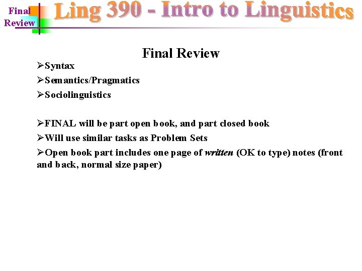 Final Review ØSyntax ØSemantics/Pragmatics ØSociolinguistics Final Review ØFINAL will be part open book, and