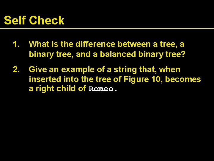 Self Check 1. What is the difference between a tree, a binary tree, and
