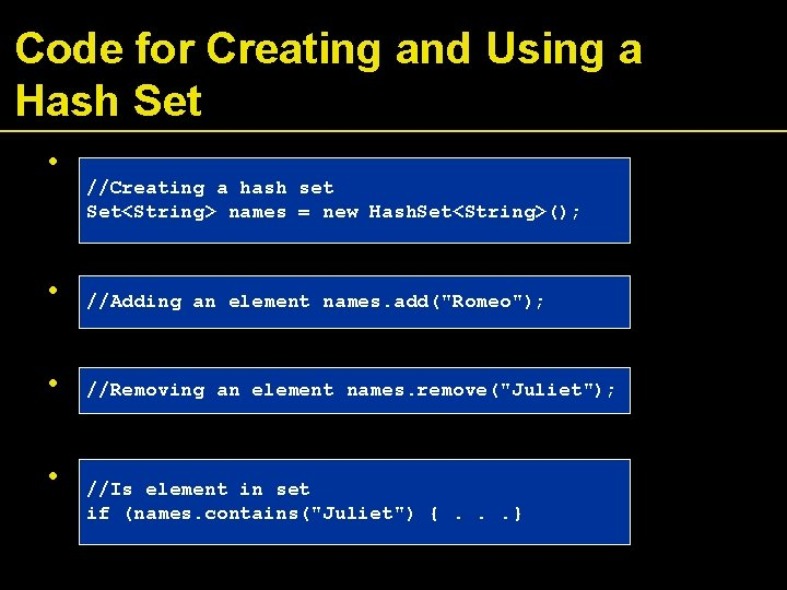 Code for Creating and Using a Hash Set • //Creating a hash set Set<String>