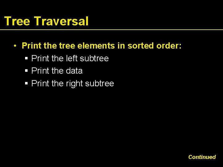 Tree Traversal • Print the tree elements in sorted order: Print the left subtree
