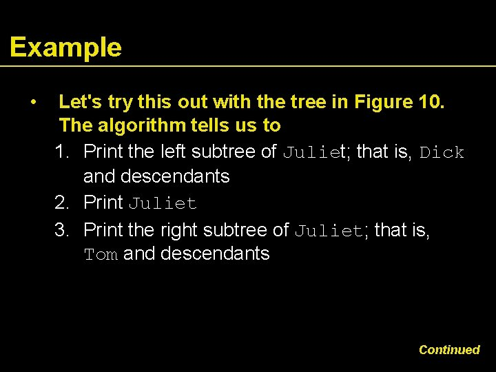 Example • Let's try this out with the tree in Figure 10. The algorithm