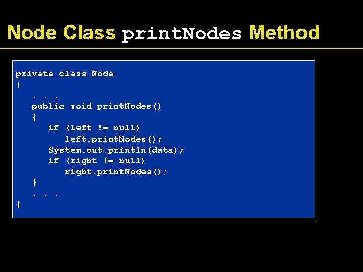 Node Class print. Nodes Method private class Node {. . . public void print.
