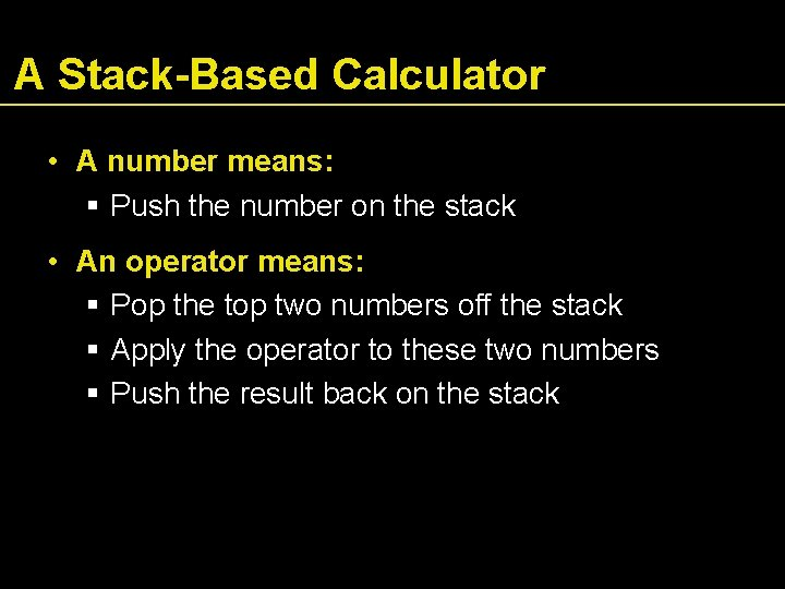 A Stack-Based Calculator • A number means: Push the number on the stack •
