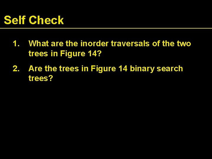 Self Check 1. What are the inorder traversals of the two trees in Figure