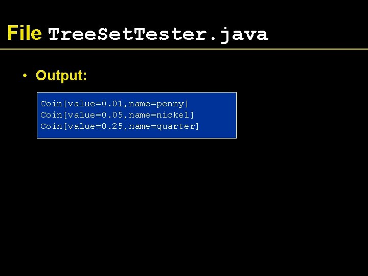 File Tree. Set. Tester. java • Output: Coin[value=0. 01, name=penny] Coin[value=0. 05, name=nickel] Coin[value=0.