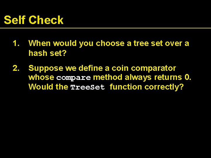 Self Check 1. When would you choose a tree set over a hash set?