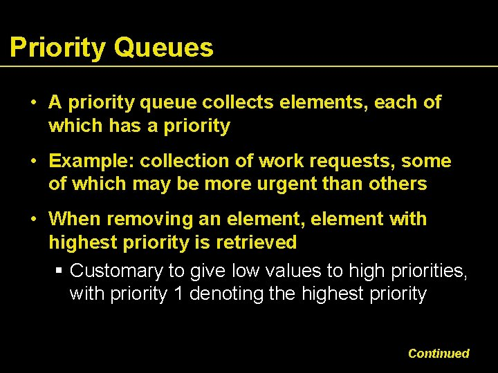 Priority Queues • A priority queue collects elements, each of which has a priority