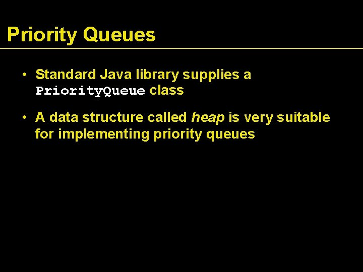 Priority Queues • Standard Java library supplies a Priority. Queue class • A data