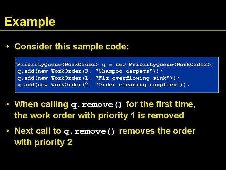 Example • Consider this sample code: Priority. Queue<Work. Order> q = new Priority. Queue<Work.