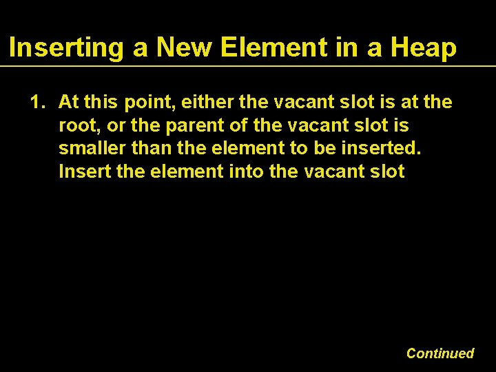 Inserting a New Element in a Heap 1. At this point, either the vacant