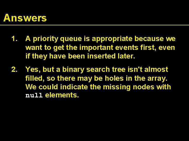 Answers 1. A priority queue is appropriate because we want to get the important