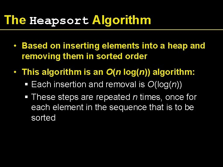 The Heapsort Algorithm • Based on inserting elements into a heap and removing them