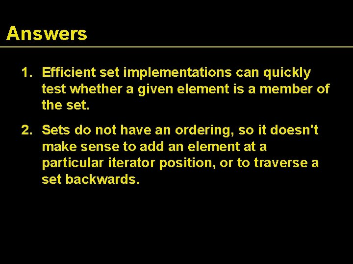 Answers 1. Efficient set implementations can quickly test whether a given element is a