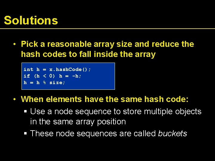 Solutions • Pick a reasonable array size and reduce the hash codes to fall