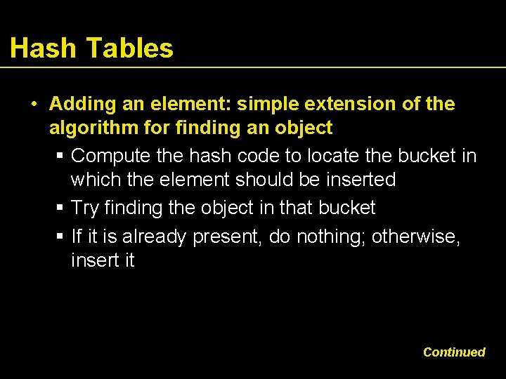Hash Tables • Adding an element: simple extension of the algorithm for finding an