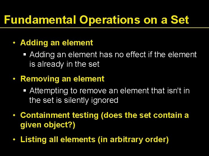 Fundamental Operations on a Set • Adding an element has no effect if the