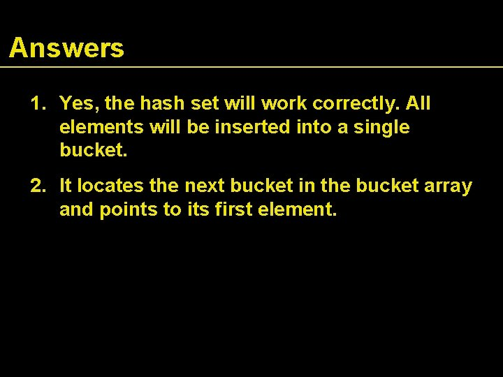 Answers 1. Yes, the hash set will work correctly. All elements will be inserted