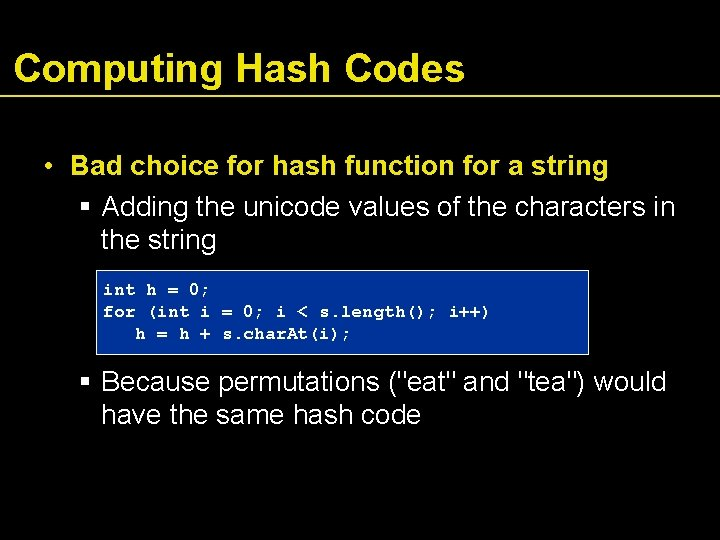 Computing Hash Codes • Bad choice for hash function for a string Adding the