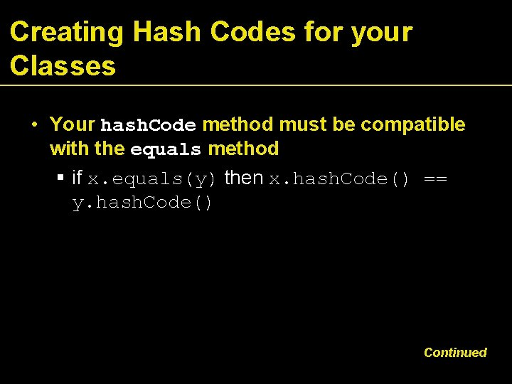 Creating Hash Codes for your Classes • Your hash. Code method must be compatible